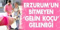 Erzurum'un bitmeyen 'gelin koçu' geleneği