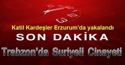 Katil kardeşler Erzurum'da yakalandı!