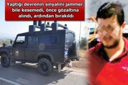 Jammer'ın etkisiz bırakan gence gözaltı