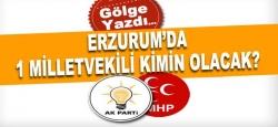 Erzurum'da 1 Milletvekili savaşı