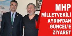 Milletvekili Aydın'dan Güncel'e ziyaret!