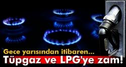 Tüpgaz ve LPG'ye zam!