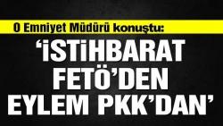 İstihbarat FETÖ'den eylem PKK'dan!