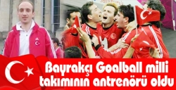 Bayrakçı Goalball milli takımının antrenörü oldu
