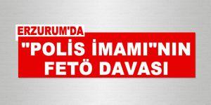 """Erzurum'da """"polis imamı""""nın FETÖ davası"""