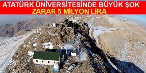 Atatürk Üniversitesinde şok: zarar 5 milyon