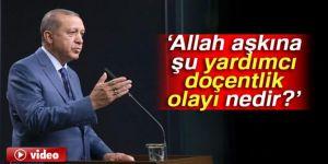 Erdoğan: Allah aşkına şu yardımcı doçentlik olayı nedir?