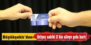 Büyükşehir'den ihtiyaç sahibi 2 bin aileye gıda kartı