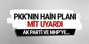 PKK'nın hain planı Ak Parti ve MHP'ye...