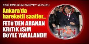 Eski Erzurum Emniyet Müdürü yakalandı