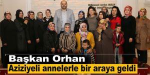 Başkan Orhan Aziziyeli annelerle bir araya geldi