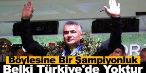 Böylesine Bir Şampiyonluk Belki Türkiye'de Yoktur