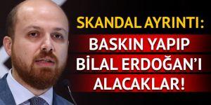 Baskın yapıp Bilal Erdoğan'ı alacaklar!