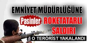 Pasinler İlçe Emniyet Müdürlüğüne roketatarlı saldırıda bulunan terörist yakalandı