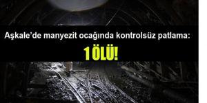 Aşkale'de manyezit ocağında kontrolsüz patlama: 1 ölü