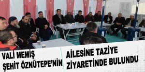 Vali Memiş, Şehit Öznütepe'nin ailesine taziye ziyaretinde bulundu