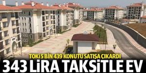 TOKİ 343 lira taksitle ev sahibi yapıyor