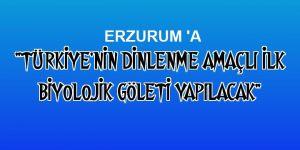 """""""Türkiye'nin dinlenme amaçlı ilk biyolojik göleti yapılacak"""""""