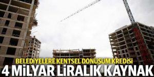 Belediyelere kentsel dönüşüm için 4 milyar lira