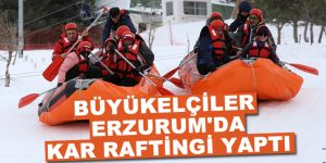 Büyükelçiler Erzurum'da kar raftingi yaptı