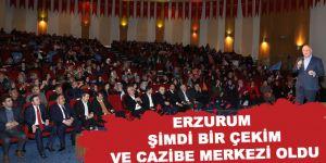 Erzurum şimdi bir çekim ve cazibe merkezi oldu