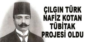 Çılgın Türk Nafiz Kotan TÜBİTAK projesi oldu