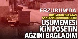 Erzurum'da Torununu çöpe attı, sözleri şoke etti!