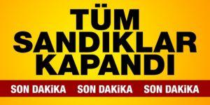 Türkiye genelinde sandıklar kapandı!