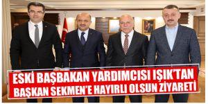 Eski Başbakan Yardımcısı Işık'tan Başkan Sekmen'e hayırlı olsun ziyareti