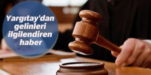 Yargıtay'dan gelinleri ilgilendiren haber