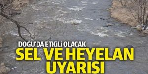 Doğu'da sel ve heyelan uyarısı