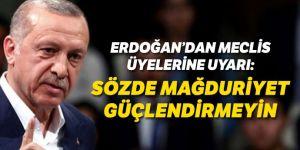 Erdoğan: Sözde mağduriyeti güçlendirmeyin