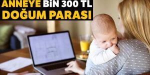 Anneye bin 300 TL doğum parası veriliyor