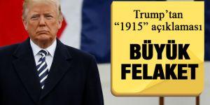 ABD Bakanı Trump 1915 olayları için 'Büyük Felaket' dedi