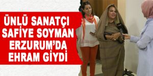 Safiye Soyman Erzurum'da Ehram giydi