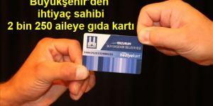 Büyükşehir'den ihtiyaç sahibi 2 bin 250 aileye gıda kartı