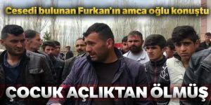 4 yaşındaki Furkan Yiğit'in amca oğlu: 'Çocuk açlıktan ölmüş'