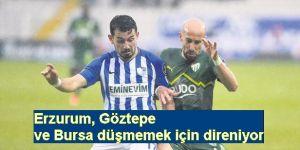 Erzurum, Göztepe ve Bursa düşmemek için direniyor.