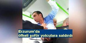 Erzurum'da öfkeli şoför yolculara saldırdı!