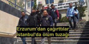 Erzurum'da ölüme çağırdılar