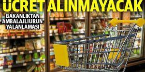Ambalajlı ürünlerden ücret alınmayacak