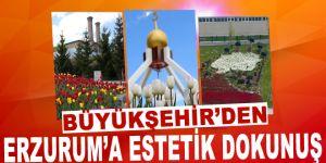 Büyükşehir'den Erzurum'a estetik dokunuş