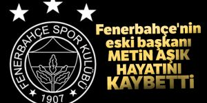 Fenerbahçe eski başkanı Metin Aşık hayatını kaybetti