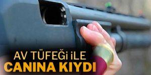 Erzurum'da Av tüfeği ile intihar etti