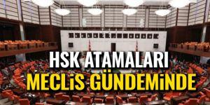HSK Atamaları Meclis Gündeminde