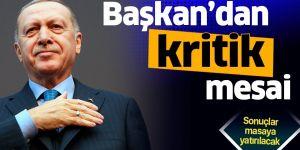 Erdoğan'dan kritik mesai.