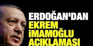 Erdoğan'dan Ekrem İmamoğlu açıklaması