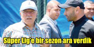 Süper Lig'e bir sezon ara verdik