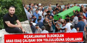 Bıçaklanarak öldürülen Aras EDAŞ çalışanı son yolculuğuna uğurlandı