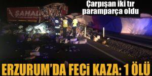 Erzurum'da Çarpışan iki tır paramparça oldu: 1 ölü